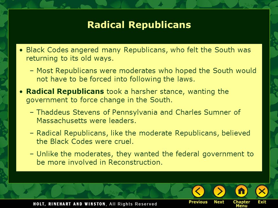 Radical Republicans Black Codes angered many Republicans, who felt the South was returning to its old ways.