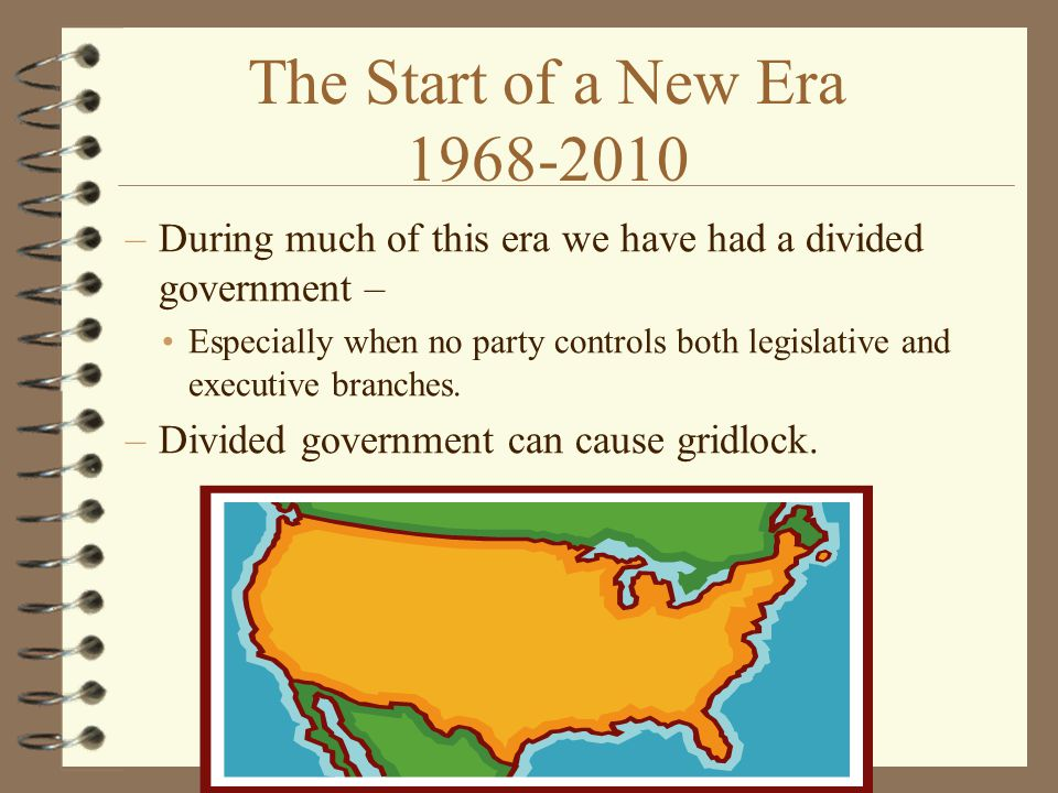 The Start of a New Era 1968-2010 During much of this era we have had a divided government –