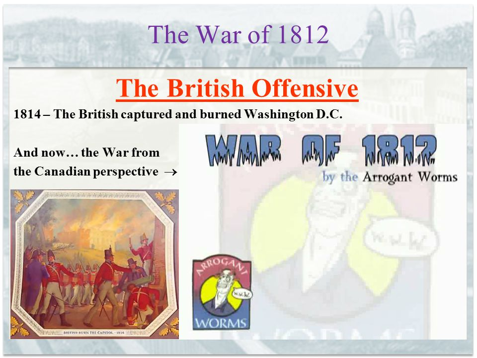 The War of 1812 The British Offensive