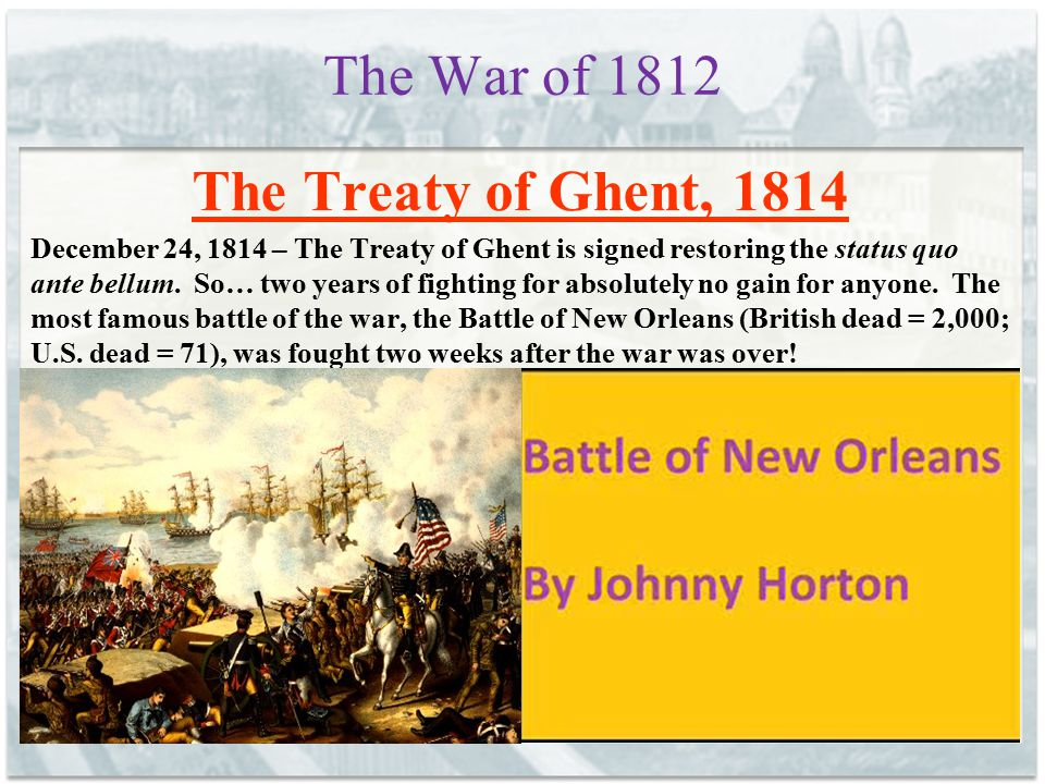 The War of 1812 The Treaty of Ghent, 1814