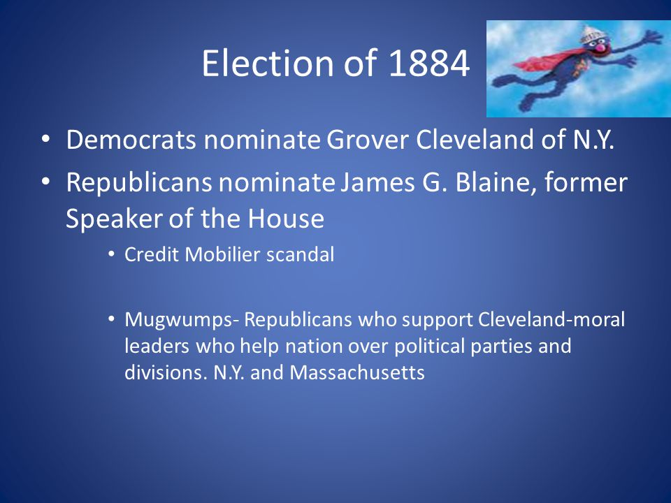 Election of 1884 Democrats nominate Grover Cleveland of N.Y.