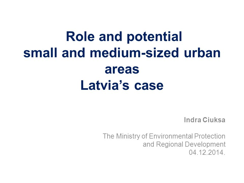 Role and potential small and medium-sized urban areas Latvia's case