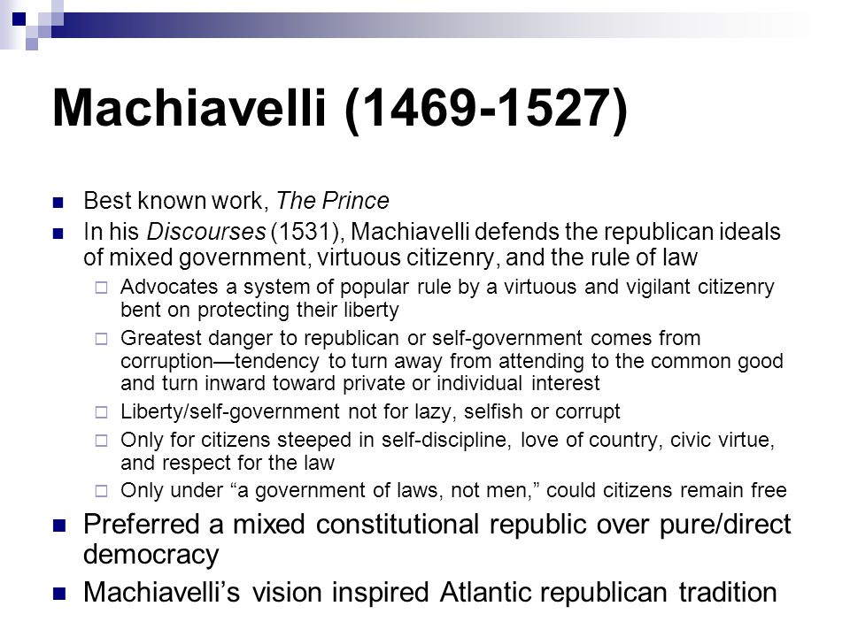 Machiavelli (1469-1527) Best known work, The Prince.