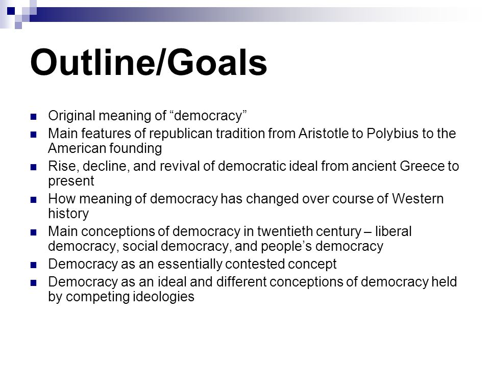 Outline/Goals Original meaning of democracy