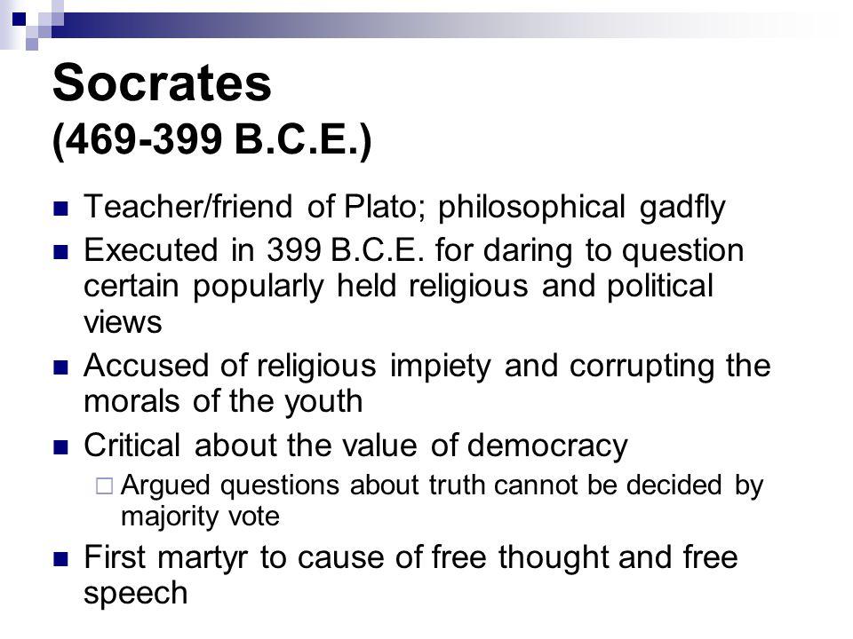 Socrates (469-399 B.C.E.) Teacher/friend of Plato; philosophical gadfly.