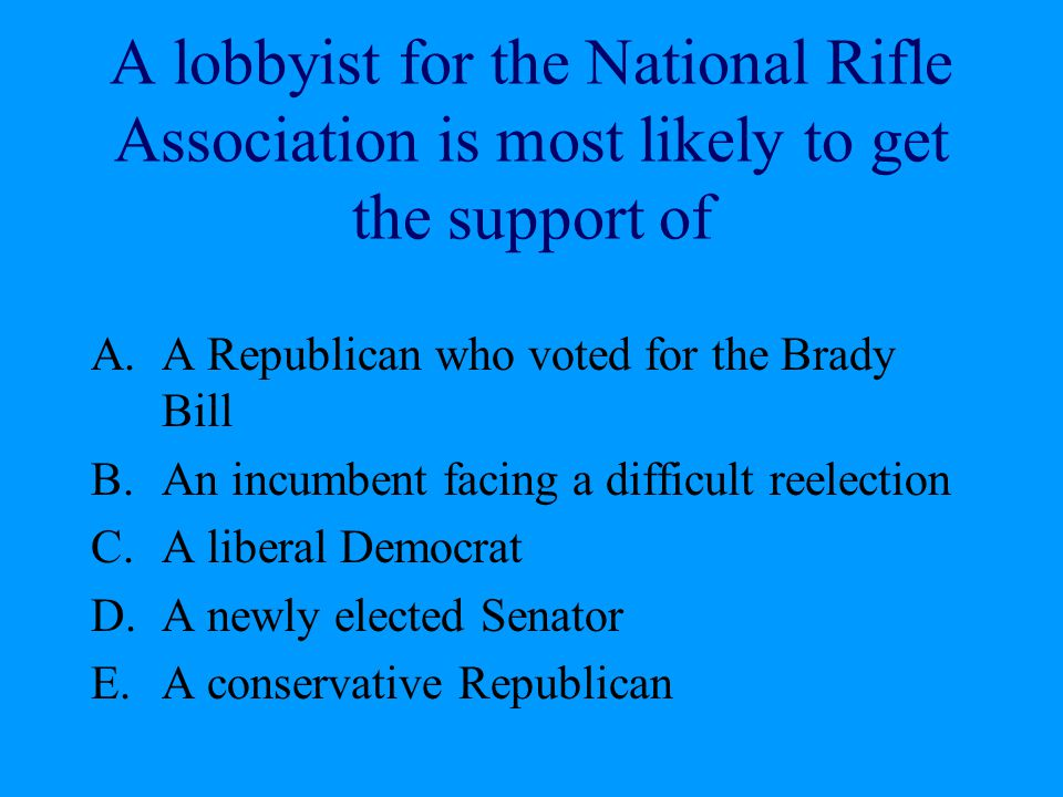 A lobbyist for the National Rifle Association is most likely to get the support of
