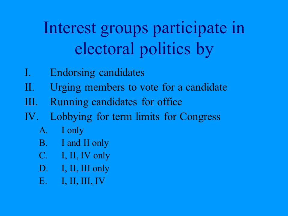 Interest groups participate in electoral politics by
