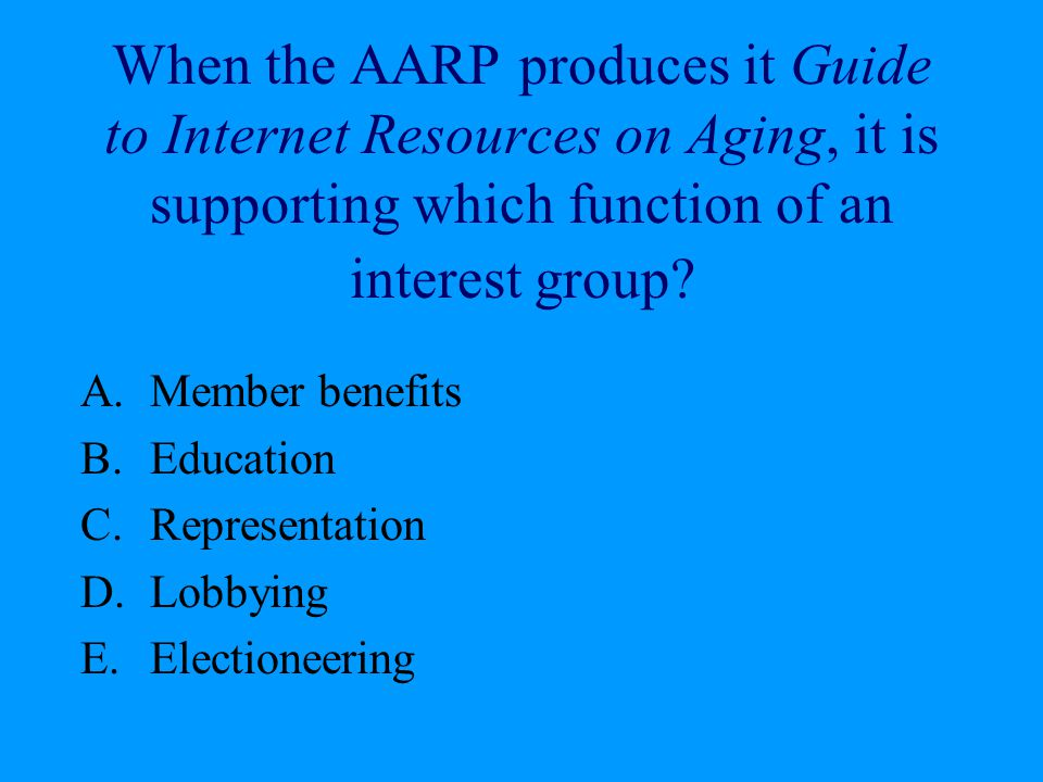 When the AARP produces it Guide to Internet Resources on Aging, it is supporting which function of an interest group