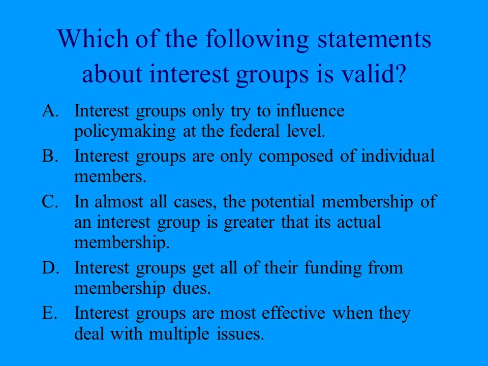 Which of the following statements about interest groups is valid