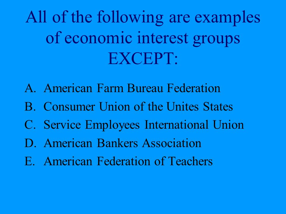 All of the following are examples of economic interest groups EXCEPT: