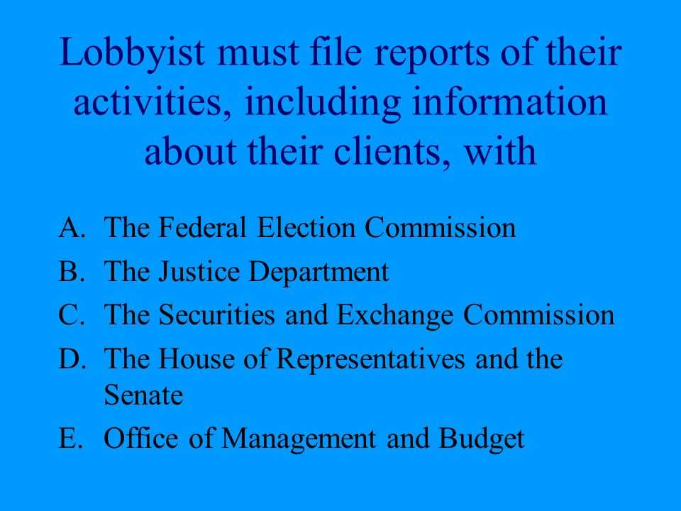 Lobbyist must file reports of their activities, including information about their clients, with