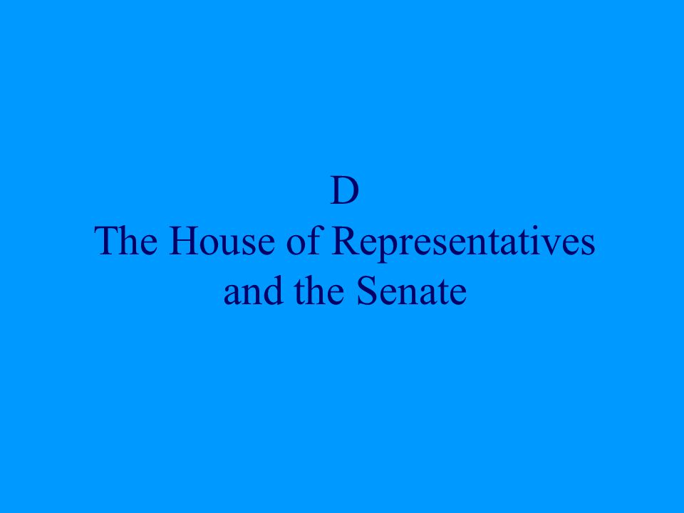 D The House of Representatives and the Senate