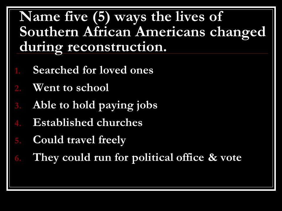 Name five (5) ways the lives of Southern African Americans changed during reconstruction.