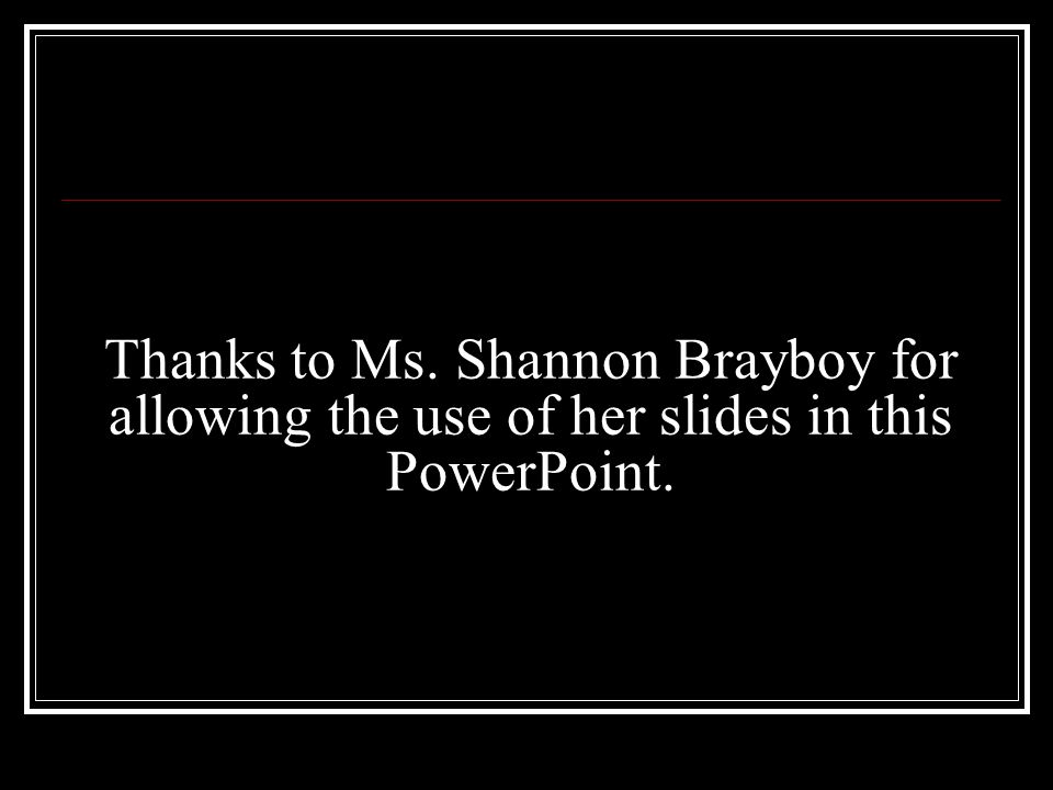Thanks to Ms. Shannon Brayboy for allowing the use of her slides in this PowerPoint.