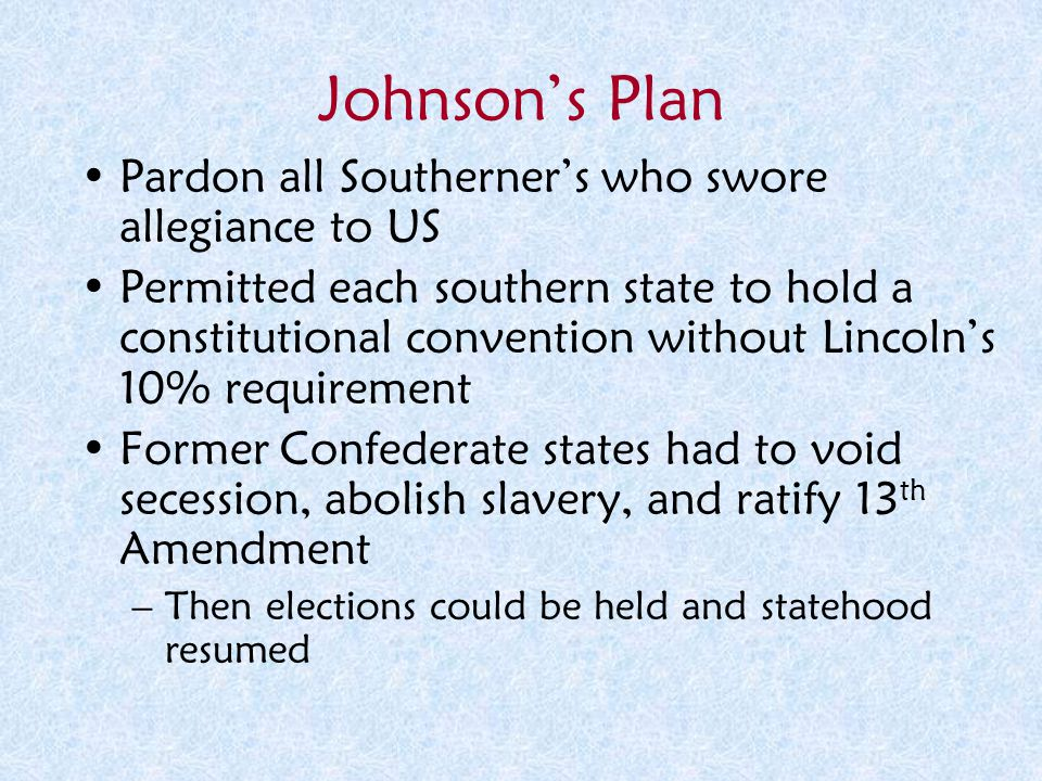 Johnson's Plan Pardon all Southerner's who swore allegiance to US