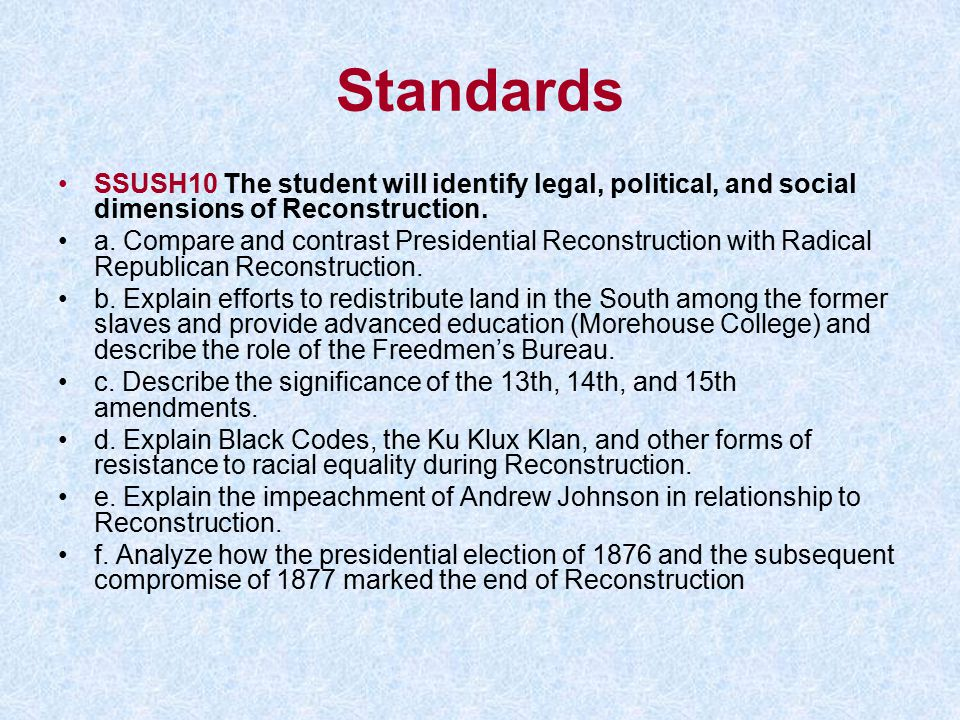Standards SSUSH10 The student will identify legal, political, and social dimensions of Reconstruction.