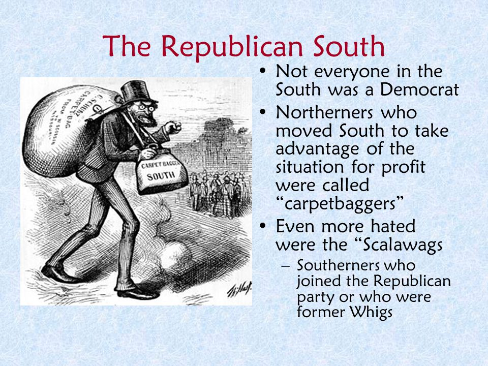 The Republican South Not everyone in the South was a Democrat