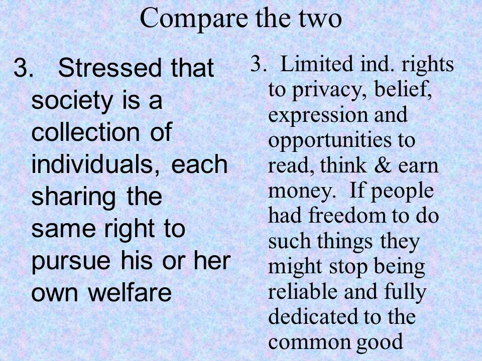 Compare the two 3. Stressed that society is a collection of individuals, each sharing the same right to pursue his or her own welfare.