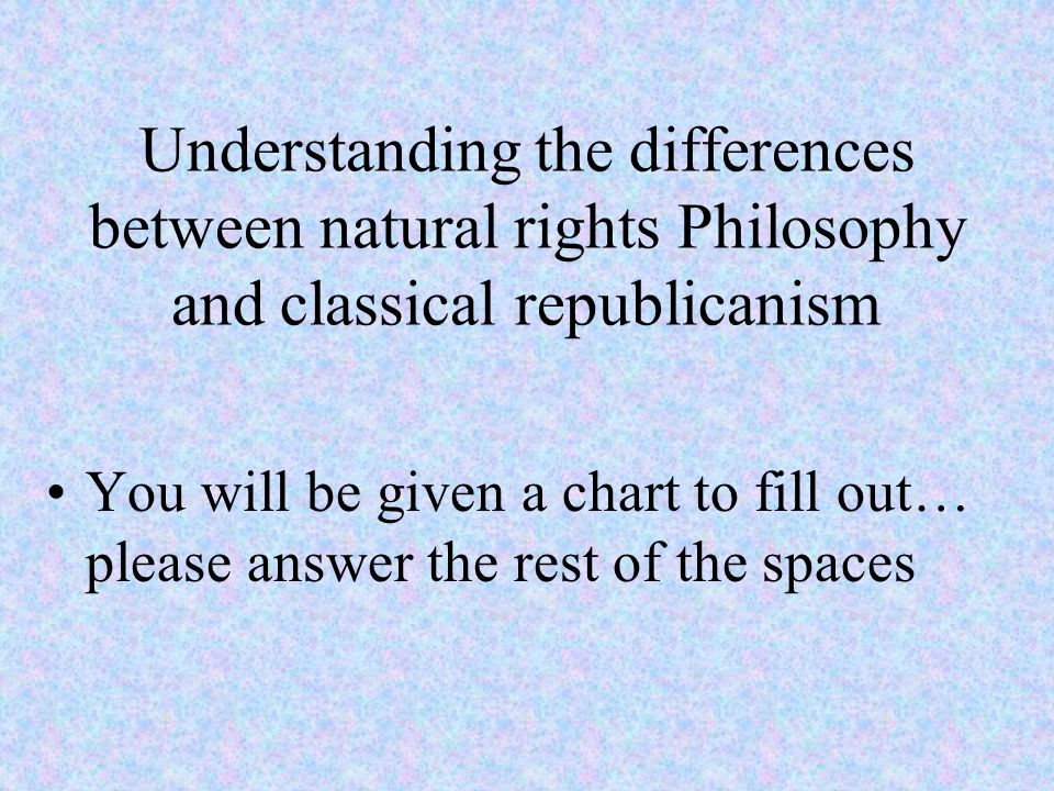 Understanding the differences between natural rights Philosophy and classical republicanism