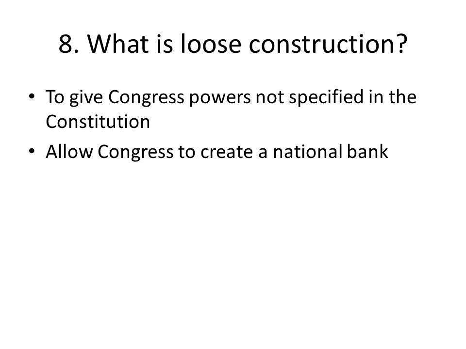 8. What is loose construction