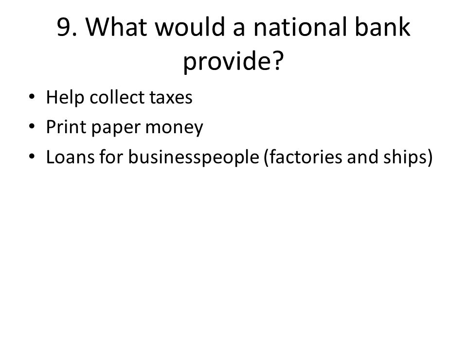 9. What would a national bank provide
