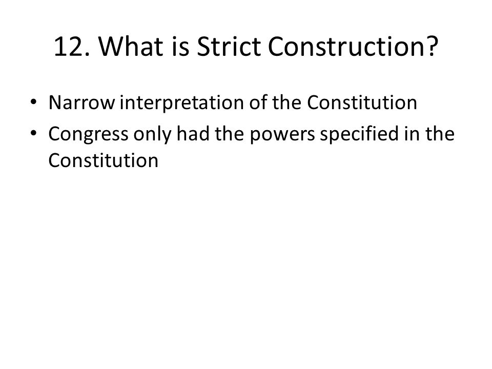 12. What is Strict Construction