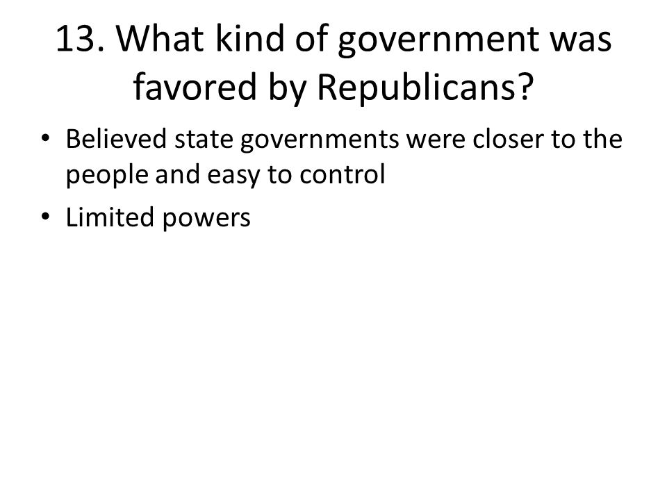 13. What kind of government was favored by Republicans
