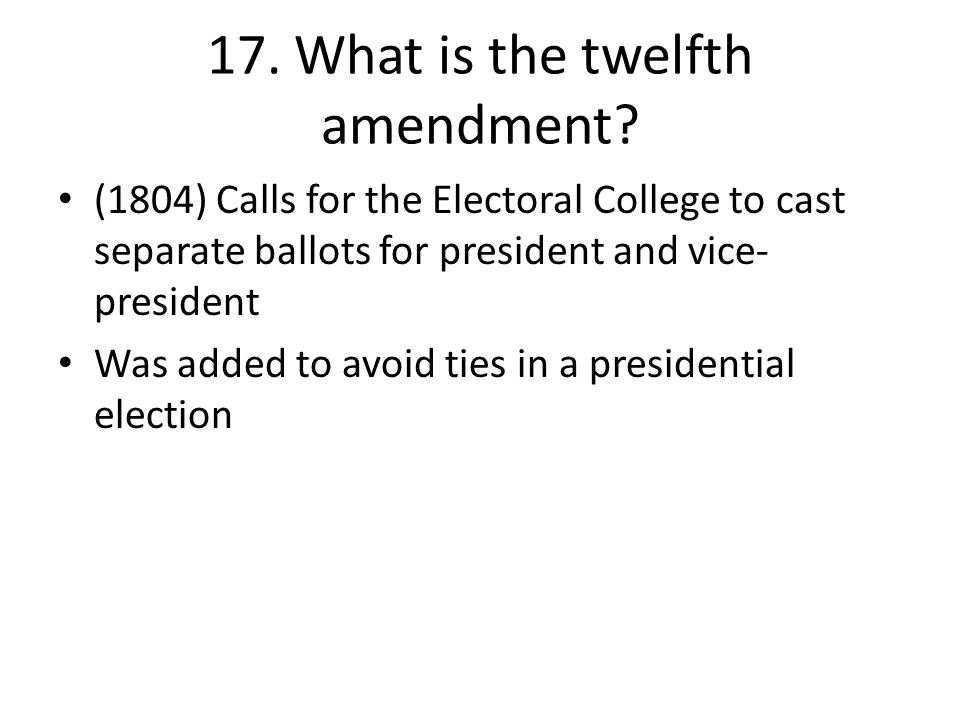 17. What is the twelfth amendment