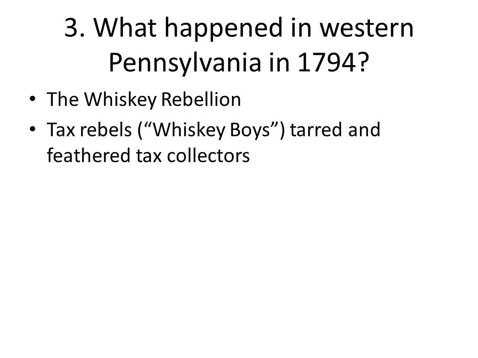 3. What happened in western Pennsylvania in 1794