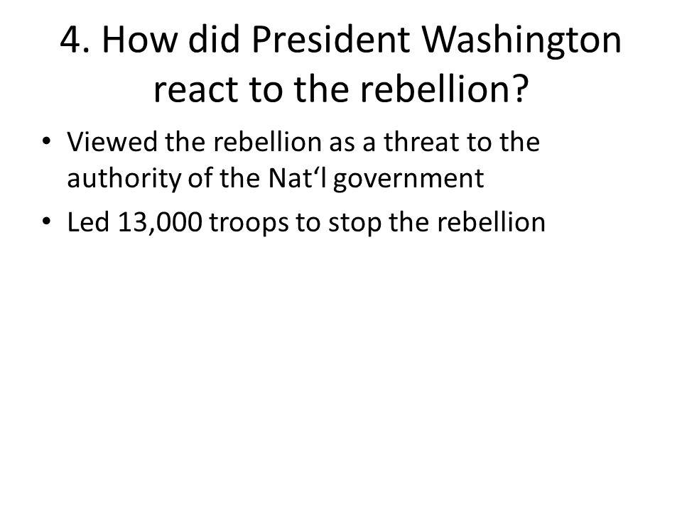 4. How did President Washington react to the rebellion