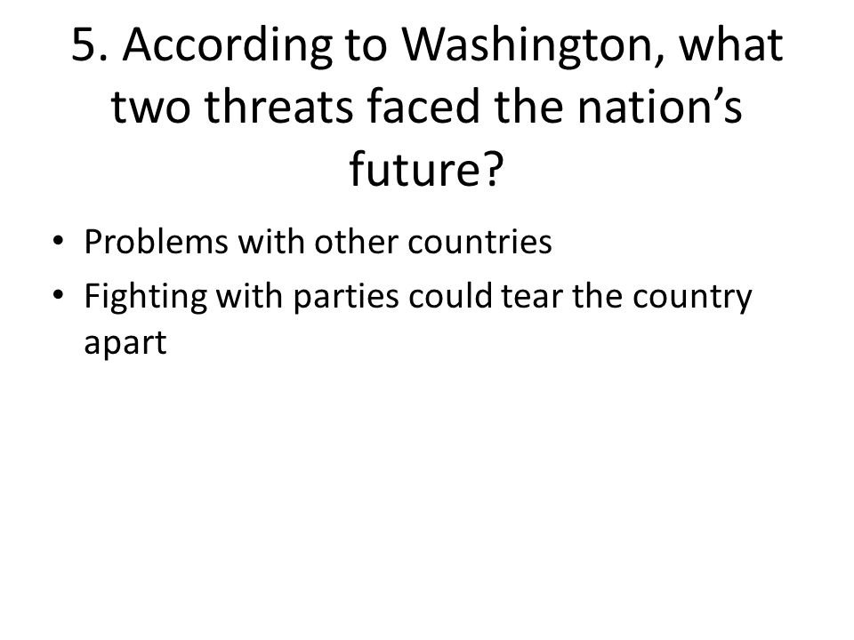 5. According to Washington, what two threats faced the nation's future
