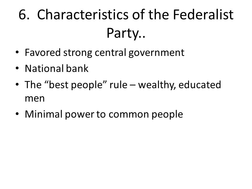 6. Characteristics of the Federalist Party..