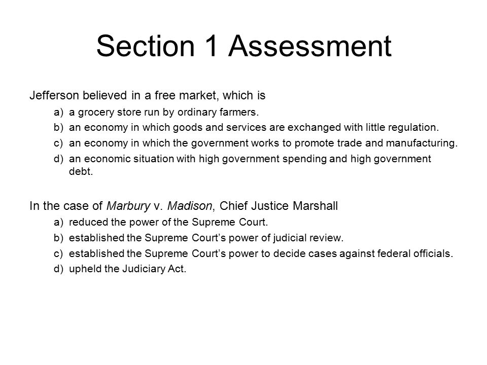 Section 1 Assessment Jefferson believed in a free market, which is
