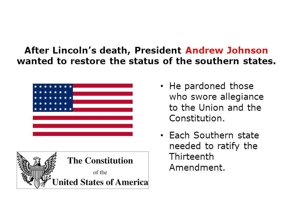 After Lincoln's death, President Andrew Johnson wanted to restore the status of the southern states.