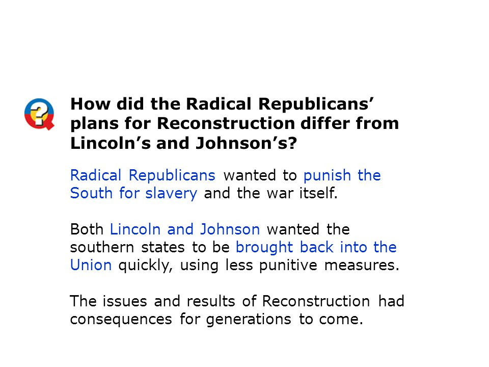 How did the Radical Republicans' plans for Reconstruction differ from Lincoln's and Johnson's