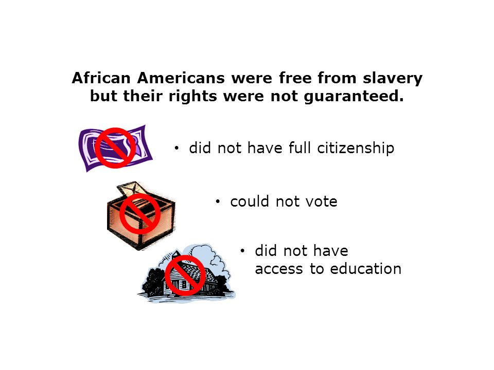 African Americans were free from slavery but their rights were not guaranteed.
