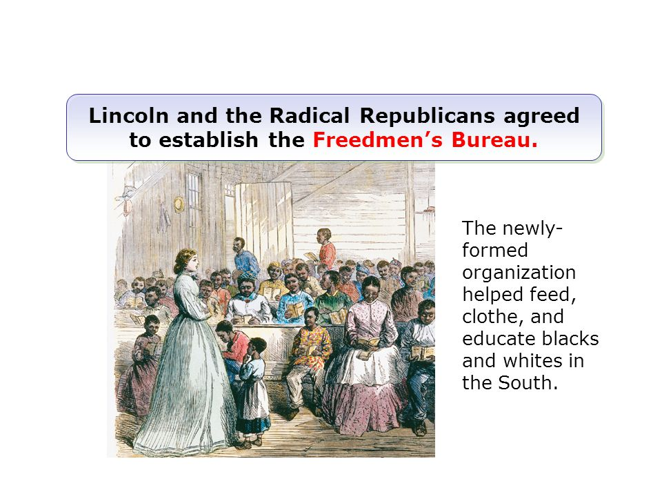 Lincoln and the Radical Republicans agreed to establish the Freedmen's Bureau.