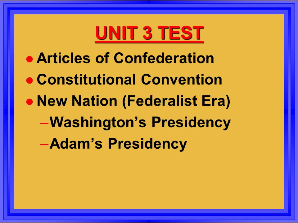 UNIT 3 TEST Articles of Confederation Constitutional Convention