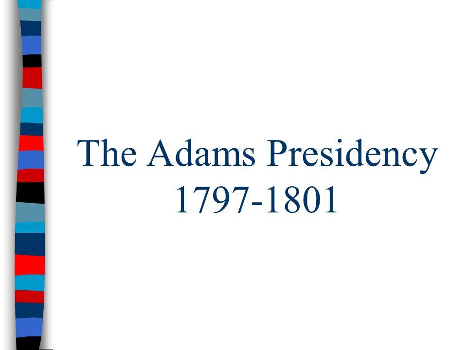 The Adams Presidency 1797-1801