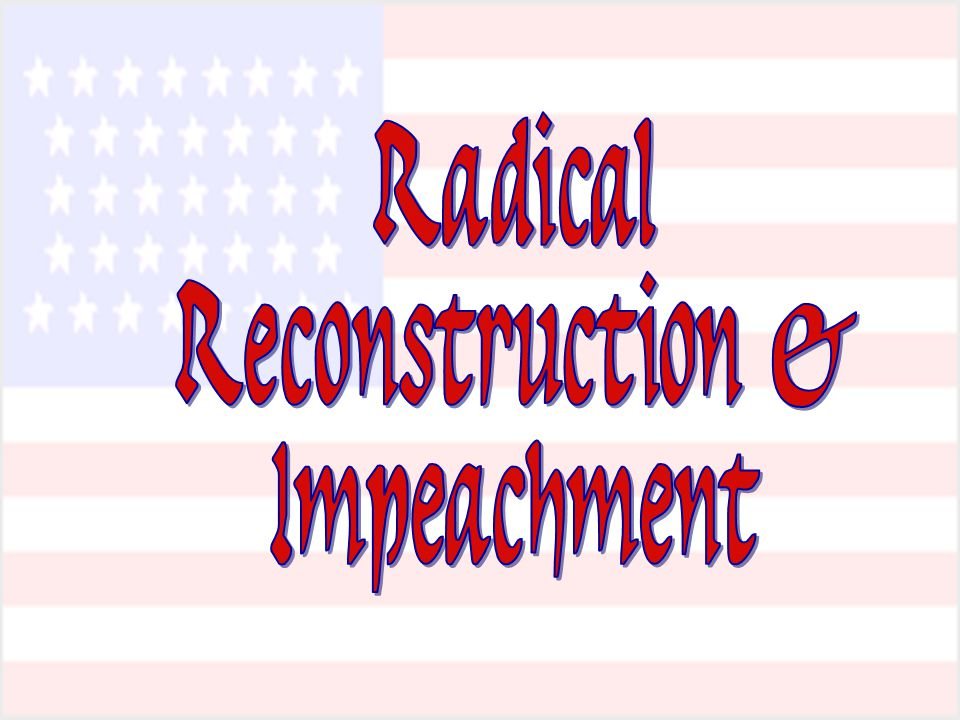 Radical Reconstruction & Impeachment
