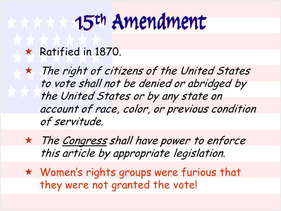 15th Amendment Ratified in 1870.