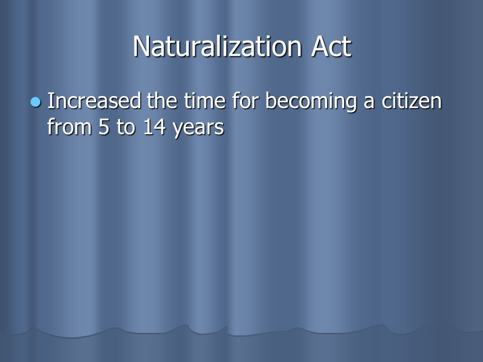 Naturalization Act Increased the time for becoming a citizen from 5 to 14 years