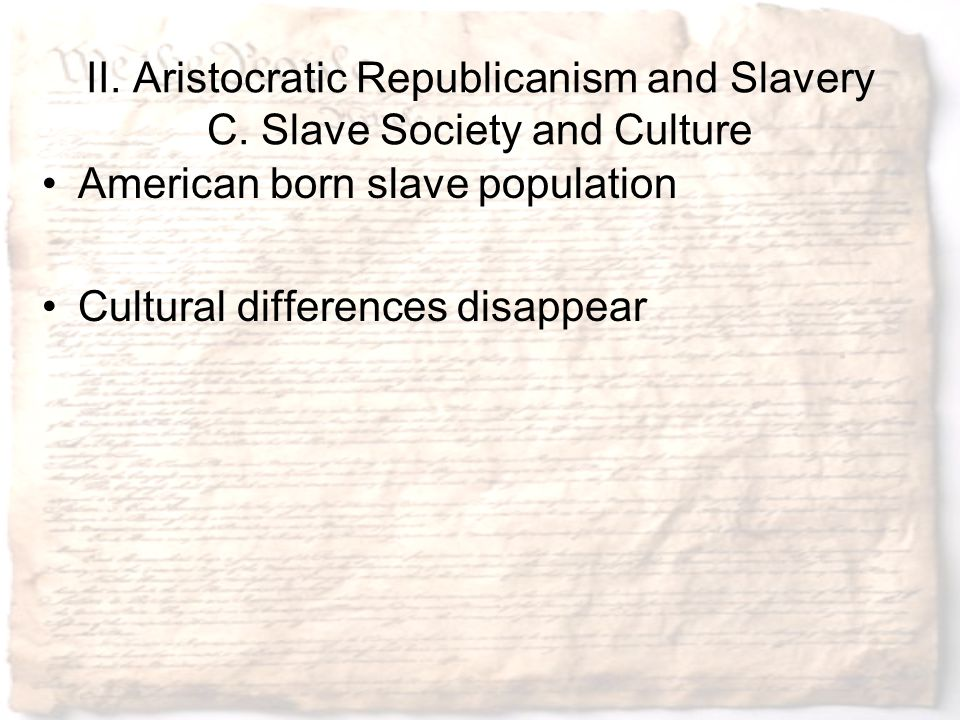 II. Aristocratic Republicanism and Slavery C. Slave Society and Culture