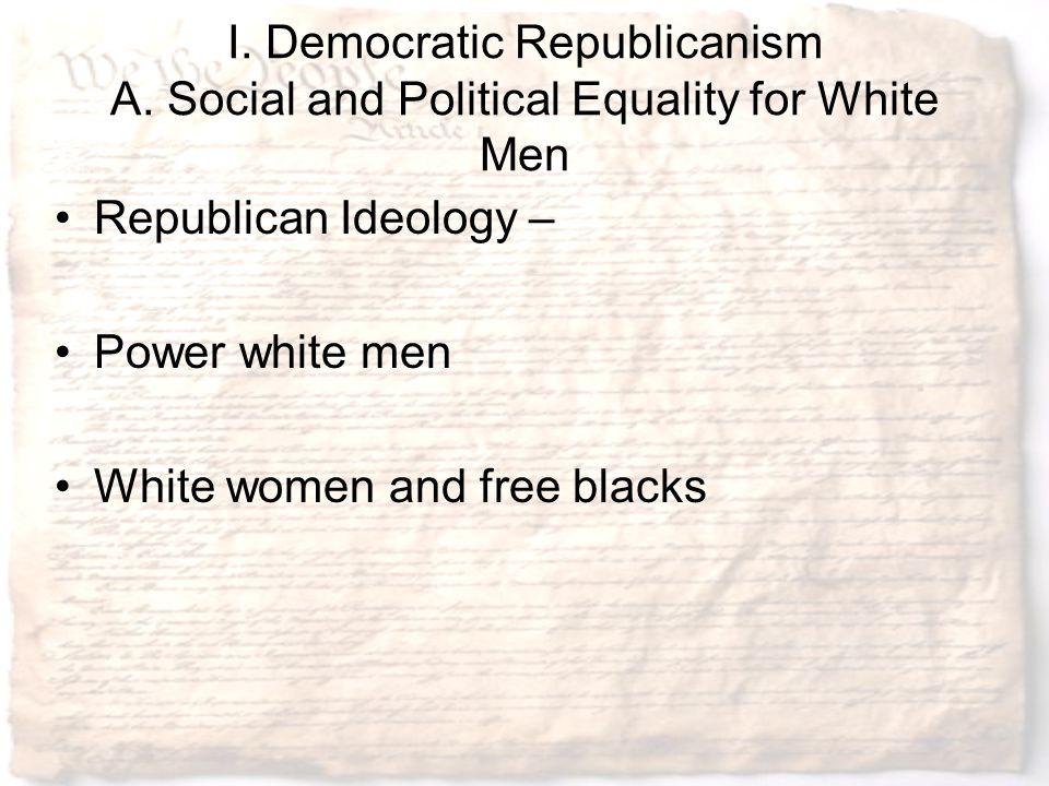 I. Democratic Republicanism A