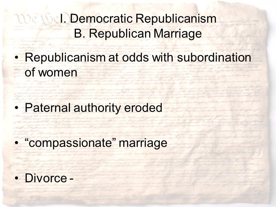 I. Democratic Republicanism B. Republican Marriage