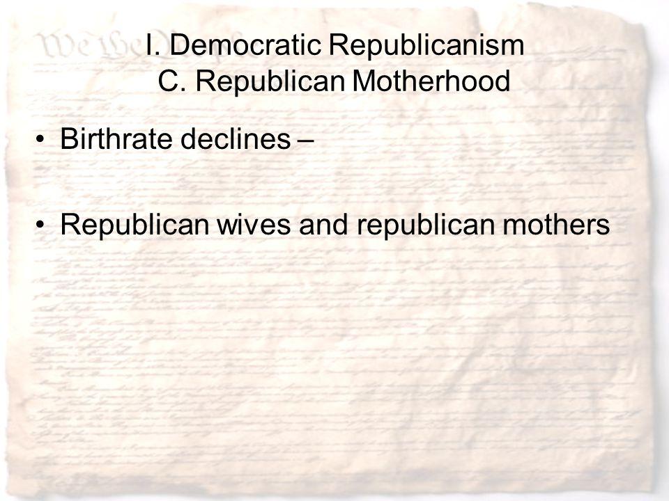 I. Democratic Republicanism C. Republican Motherhood