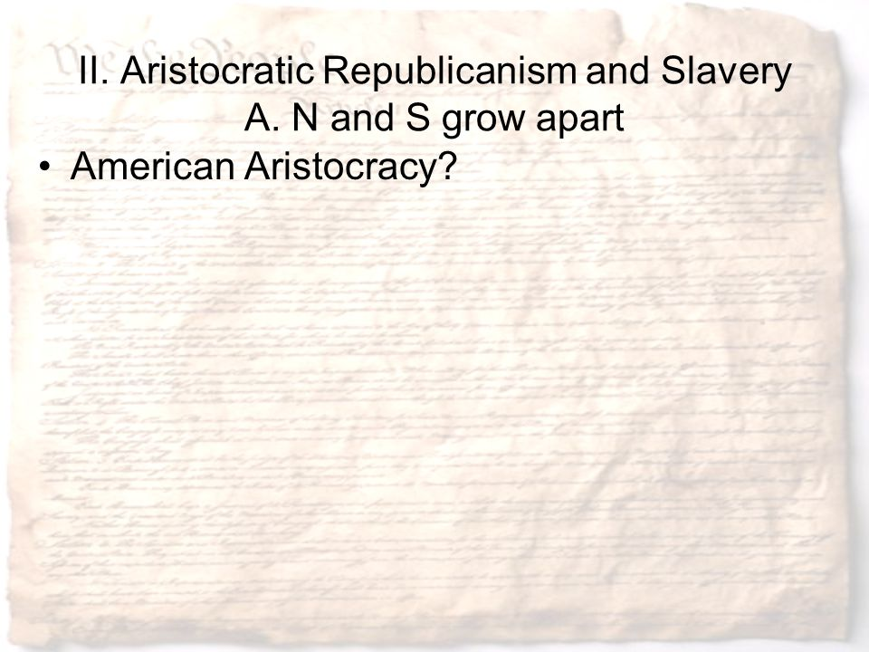 II. Aristocratic Republicanism and Slavery A. N and S grow apart