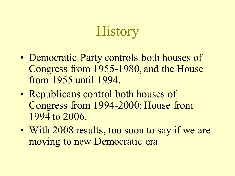 History Democratic Party controls both houses of Congress from 1955-1980, and the House from 1955 until 1994.