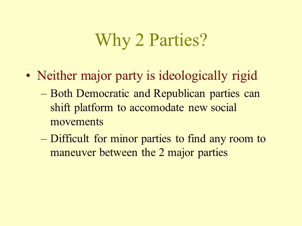 Why 2 Parties Neither major party is ideologically rigid