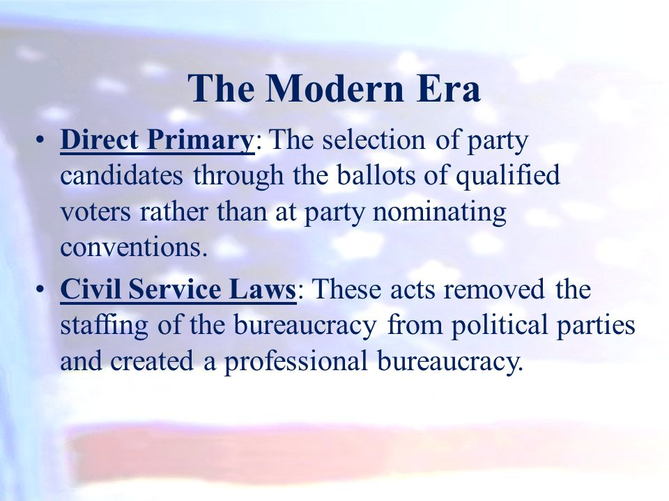 The Modern Era Direct Primary: The selection of party candidates through the ballots of qualified voters rather than at party nominating conventions.